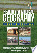 """Health and Medical Geography, Fourth Edition"" by Michael Emch, Elisabeth Dowling Root, Margaret Carrel"