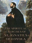 The Spiritual Exercises of St. Ignatius of Loyola (Annotated Edition) [Pdf/ePub] eBook