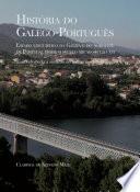 História do Galego-Português  : Estado linguístico da Galiza e do noroeste de Portugal desde o século XIII ao Século XVI