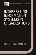 Interpreting Information Systems in Organizations