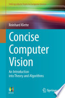 """""""Concise Computer Vision: An Introduction into Theory and Algorithms"""" by Reinhard Klette"""