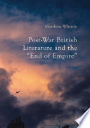 Post War British Literature And The End Of Empire