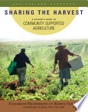 Sharing the Harvest  : A Citizen's Guide to Community Supported Agriculture