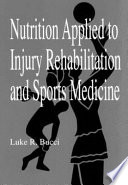 Nutrition Applied to Injury Rehabilitation and Sports Medicine