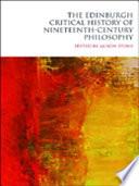 Edinburgh Critical History of Nineteenth-Century Philosophy