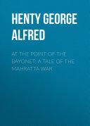 At the Point of the Bayonet: A Tale of the Mahratta War Pdf/ePub eBook