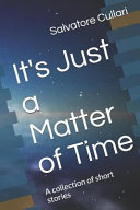 It S Just A Matter Of Time A Collection Of Short Stories