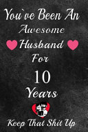 You ve Been An Awesome Husband For 10 Years  Keep That Shit Up
