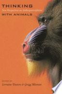 Thinking with Animals, New Perspectives on Anthropomorphism by Lorraine Daston,Gregg Mitman PDF