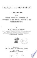 Tropical agriculture, a treatise on the culture, preparation, commerce and consumption of products of the vegetable kingdom