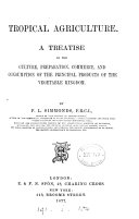Tropical agriculture  a treatise on the culture  preparation  commerce and consumption of products of the vegetable kingdom