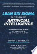Lean Six Sigma In The Age Of Artificial Intelligence Harnessing The Power Of The Fourth Industrial Revolution PDF