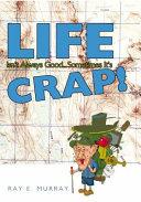 Life Isn t Always Good    Sometimes it s CRAP