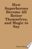 How Superheroes Become All Better Themselves  and Magic to Say Book PDF