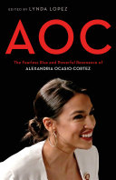 link to AOC : the fearless rise and powerful resonance of Alexandria Ocasio-Cortez in the TCC library catalog