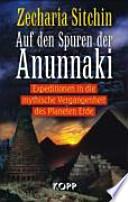 Auf den Spuren der Anunnaki  : Expeditionen in die mythische Vergangenheit des Planeten Erde