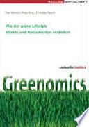Greenomics  : wie der grüne Lifestyle Märkte und Konsumenten verändert
