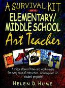 A Survival Kit for the Elementary/Middle School Art Teacher
