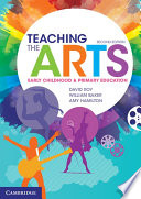 """Teaching the Arts: Early Childhood & Primary Education: Early Childhood and Primary Education"" by David Roy, William Baker, Amy Hamilton"