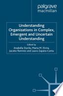 Understanding Organizations in Complex  Emergent and Uncertain Environments