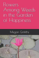 Flowers Among Weeds in the Garden of Happiness