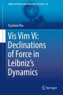 Vis Vim Vi  Declinations of Force in Leibniz   s Dynamics
