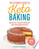 """The Ultimate Guide to Keto Baking: Master All the Best Tricks for Low-Carb Baking Success"" by Carolyn Ketchum"