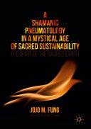 A Shamanic Pneumatology in a Mystical Age of Sacred Sustainability