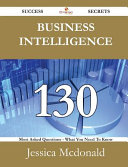 Business Intelligence 130 Success Secrets 130 Most Asked Questions On Business Intelligence What You Need To Know [Pdf/ePub] eBook