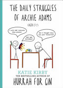 The Daily Struggles of Archie Adams (Aged 2 1/4) by Katie Kirby