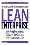 Lean enterprise : adopting continuous delivery, devops, and lean startup at scale.