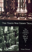 The Tokyo war crimes trial: the pursuit of justice in the wake of ...