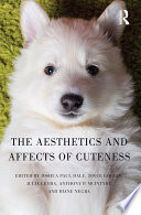 """The Aesthetics and Affects of Cuteness"" by Joshua Paul Dale, Joyce Goggin, Julia Leyda, Anthony P. McIntyre, Diane Negra"
