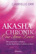 Akasha-Chronik. One True Love: Der praktische Leitfaden, um das Buch ...