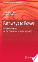"""""""Pathways to Power: New Perspectives on the Emergence of Social Inequality"""" by T. Douglas Price, Gary M. Feinman"""