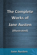 The Complete Works of Jane Austen (Illustrated)