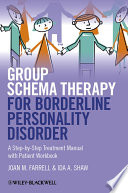 """Group Schema Therapy for Borderline Personality Disorder: A Step-by-Step Treatment Manual with Patient Workbook"" by Joan M. Farrell, Ida A. Shaw"