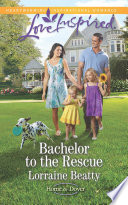 Bachelor to the Rescue  Mills   Boon Love Inspired   Home to Dover  Book 5