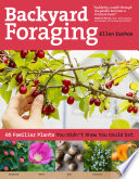 """Backyard Foraging: 65 Familiar Plants You Didn't Know You Could Eat"" by Ellen Zachos"