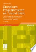 Grundkurs Programmieren mit Visual Basic  : Die Grundlagen der Programmierung - Einfach, verständlich und mit leicht nachvollziehbaren Beispielen