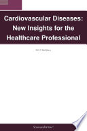 Cardiovascular Diseases  New Insights for the Healthcare Professional  2012 Edition
