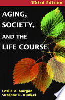 """Aging, Society and the Life Course"" by Leslie A. Morgan, Suzanne Kunkel, Suzanne R. Kunkel"
