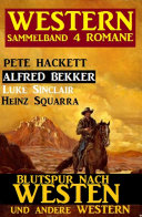Western Sammelband 4 Romane - Blutspur nach Westen und andere Western