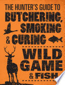 The Hunter S Guide To Butchering Smoking And Curing Wild Game And Fish PDF