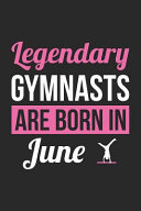 Gymnastics Notebook   Legendary Gymnasts Are Born In June Journal   Birthday Gift for Gymnast Diary