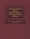 Experiments In Plant Hybridisation Primary Source Edition