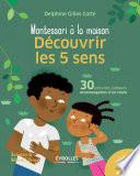 Montessori à la maison : Découvrir les 5 sens : 30 activités ludiques accompagnées d'un conte