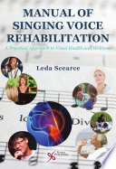 """Manual of Singing Voice Rehabilitation: A Practical Approach to Vocal Health and Wellness"" by Leda Scearce"