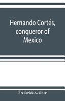 Hernando Corte  s  Conqueror of Mexico