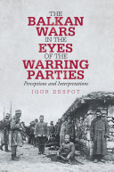The Balkan Wars in the Eyes of the Warring Parties